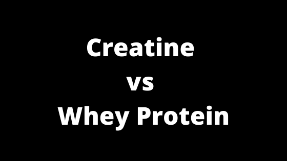 Creatine vs Whey